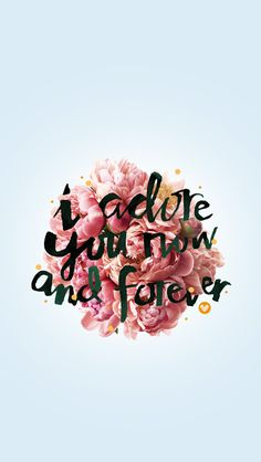 Adore you flowers floral iphone background phone wallpaper lockscreen