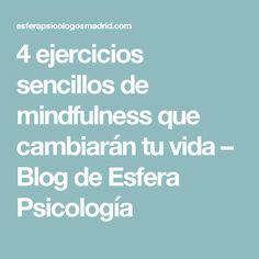 4 ejercicios sencillos de mindfulness que cambiarán tu vida – Blog de Esfera Psicología
