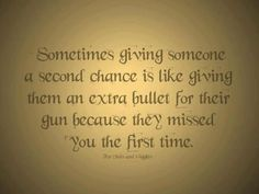 This is why i won't give anyone a second chance i gave one person a second chance and he ruined it for everybody