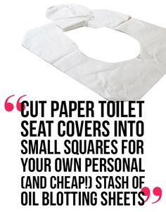 The best hack for oily skin: cut paper toilet seat covers into small squares for your own personal (and cheap!) stash of oil blotting sheets