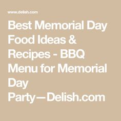 Best Memorial Day Food Ideas & Recipes - BBQ Menu for Memorial Day Party—Delish.com
