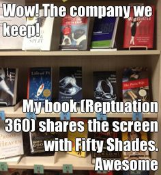 Wow! The company we keep! My book (Reptuation 360) shares the screen with Fifty Shades. Awesome (courtesy of @Pinstamatic http://pinstamatic.com)
