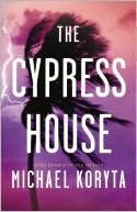 New 8/23/12. The Cypress House by Michael Koryta. A journey to Florida's coast becomes an inescapable nightmare in the newest supernatural thriller from Koryta.