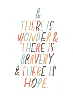 """Lettering (and quotation?) by Lizzy Stewart. Quotation: """"And there is wonder and there is bravery and there is hope."""""""