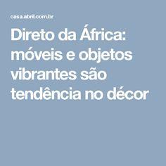 Direto da África: móveis e objetos vibrantes são tendência no décor
