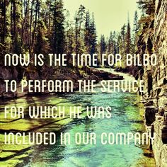 Now is the time for Bilbo to perform the service for which he was included in our company. Hobbit Quotes, The Hobbit Movies, Lotr, Inspire Me, About Me Blog, Adventure, Reading, Books, Movie Posters