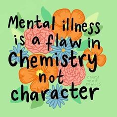 Just in case you didn't know or understand. it is never a choice, it is just your genetics! No one chooses their mental illness, the same way they don't choose their medical illness! Positive Mental Health, Mental And Emotional Health, Mental Health Matters, Mental Health Quotes, Mental Health Issues, Health Tattoo, Mental Health Awareness Month, Character Flaws, Coping Skills