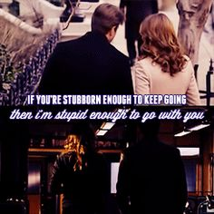 """""""If you're stubborn enough to keep going then I'm stupid enough to go with you."""""""