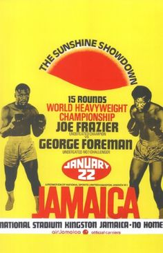 Boxing George Forman vs Joe Frazier Poster Jamaica 1973...first fight that turned me into a huge boxing. Liked Smokin Joe and hated Foreman after this fight!