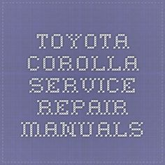 Toyota Corolla Service Repair Manuals