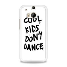 Cool Kids Don't Dance HTC One M8 Case | yukitacase.com