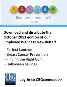 Download and share the October 2013 edition of our Live Well, Work Well newsletter with your employees! It covers topics such as breast cancer prevention, healthy lunches, financial wellness, and more.