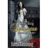 An Unwilling Baroness (Kindle Edition)By Harris Channing