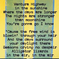 Ventura Highway by America - One of my favorite songs by one of my favorite bands
