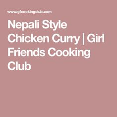 Nepali Style Chicken Curry | Girl Friends Cooking Club
