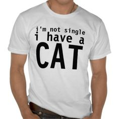 I'm not single, I have a cat shirt