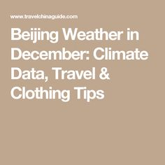 Beijing Weather in December: Climate Data, Travel & Clothing Tips