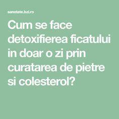 Cum se face detoxifierea ficatului in doar o zi prin curatarea de pietre si colesterol? Arthritis Remedies, Good To Know, Health Fitness, Romania, Gluten, Medicine, Cholesterol, The Body, Fitness
