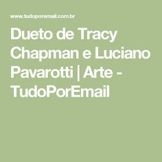 Dueto de Tracy Chapman e Luciano Pavarotti | Arte - TudoPorEmail
