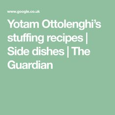 Yotam Ottolenghi's stuffing recipes | Side dishes | The Guardian