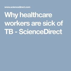 Why healthcare workers are sick of TB - ScienceDirect
