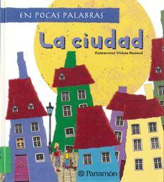 """La ciudad ilustrado por Violeta Monreal y textos de Meritxell Martí. Publicado por Parramón, 2008. Dentro de la colección  """"En pocas palabras"""""""