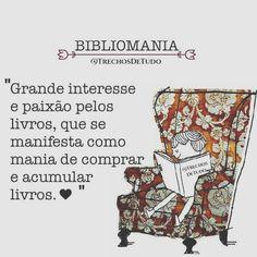 BIBLIOMANIA: Grande interesse e paixão pelos livros, que se manifesta como mania de comprar e acumular livros.