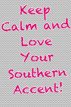 Keep calm and love your Southern accent!