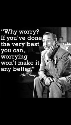 """Why worry?"" A quote I should think about often from Walt Disney. Why worry? I worry even when something's perfect the way it is. Citation Walt Disney, Walt Disney Quotes, Disney Sayings, Disney Birthday Quotes, Funny Disney, Disney Disney, Disney Food, Disney Senior Quotes, Disney Test"