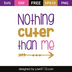 *** FREE SVG CUT FILE for Cricut, Silhouette and more *** Nothing cutter than me