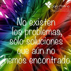 No existen los problemas, solo soluciones que aún no hemos encontrado.