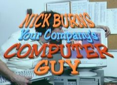 uh youre welcome nick burns your companys computer