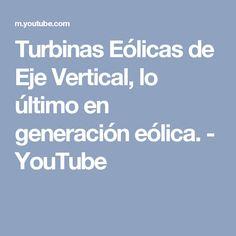 Turbinas Eólicas de Eje Vertical, lo último en generación eólica. - YouTube