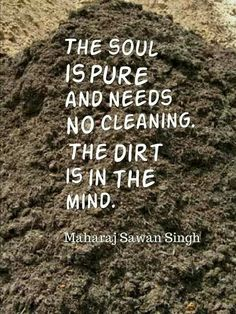 The soul is pure and needs no cleaning. The dirt is in the mind.