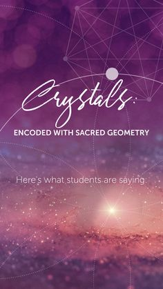 Fully Activate the Energy of Sacred Geometry in YOU…through the Power of Crystals. Are you drawn to this? See what our students are saying!