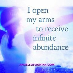 I open my arms to receive infinite abundance