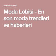 Moda Lobisi - En son moda trendleri ve haberleri