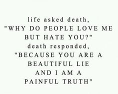 stacyangeline:  Love is a beautiful lie  death is a painful truth