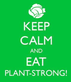 Keep Calm & Eat Plant-Strong! via Engine 2 Diet