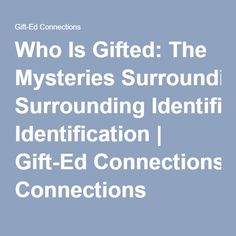 Who Is Gifted: The Mysteries Surrounding Identification   Gift-Ed Connections