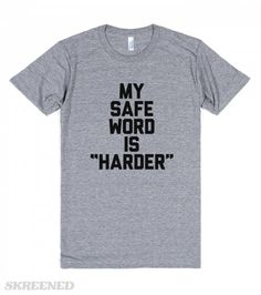 My Safe Word is Harder | Not a shirt for Vanilla folks. Embrace your wild side with this hilarious tee! Laughter is the best icebreaker. #Skreened