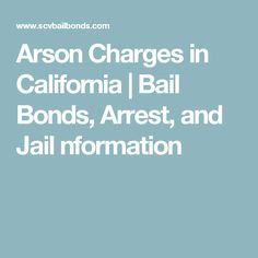 Arson Charges in California | Bail Bonds, Arrest, and Jail nformation