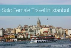 Solo Female Travel: Traveling Alone in Istanbul as a Woman