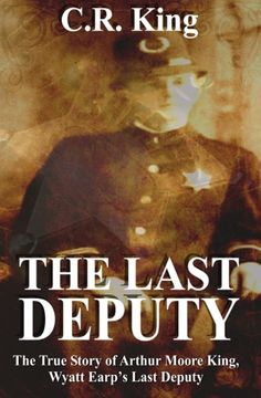 THE LAST DEPUTY by C.R.King A story based on actual events. Sold as eBook, see my blog for details. http://www.historicalbooksandothers.com/