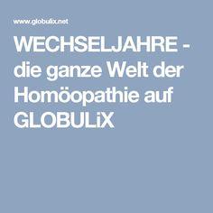WECHSELJAHRE - die ganze Welt der Homöopathie auf GLOBULiX