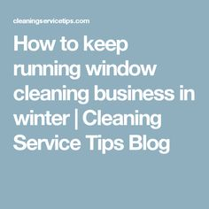 winter season is tough time for window cleaning business. window cleaning company and window cleaner should offer other cleaning service to their customer. Carpet Cleaning Business, Keep Running, Window Cleaner, Me Clean, Cleaning Service, Windows, Winter, Tips, Blog