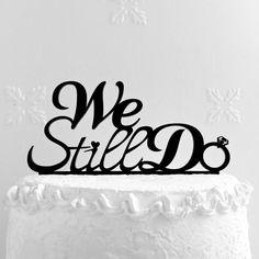 We Still Do Cake Topper Wedding Anniversary от CakeTopperDesign