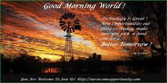 Good Morning And Happy Friday To You..!   Wishing All Your Dreams Will Come True, But It Is All Up To YOU !    Would You Like To Work From Your Home With The Best Worldwide Opportunity?  DO YOU HAVE 5 TO 10 MINUTES A DAY?   https://www.youtube.com/watch?v=Tg_7IcQuDAA    More Info: http://ourincomeopportunity.com   Join FREE: http://bestworldwidetechnology.com