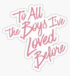 To All the Boys I've Loved Before Stickers Stickers Cool, Preppy Stickers, Red Bubble Stickers, Tumblr Stickers, Phone Stickers, Printable Stickers, Planner Stickers, Macbook Stickers, Homemade Stickers