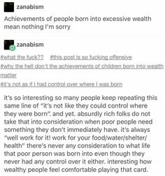 But also remember not to dismiss others achievements just because they were born into a rich or well off family! But also don't judge those who were born poor who are trying to find a way out! Where you came from doesn't matter it only matters who you are now.